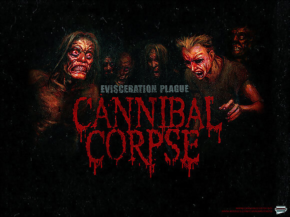 cannibal  corpse!!!!!!!!!!!!!!!!!!!!